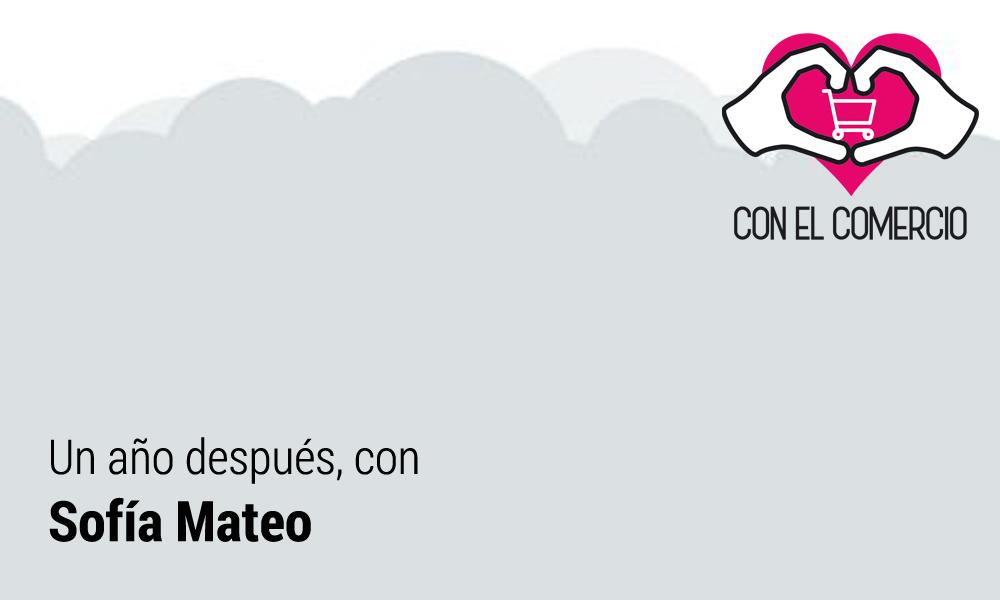 un año después, apoyo al comercio, Sofía Mateo